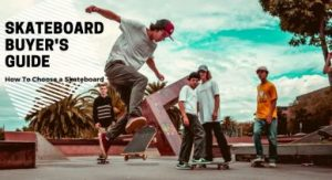 Skateboard Buyer's Guide How To Choose Your First Skateboard