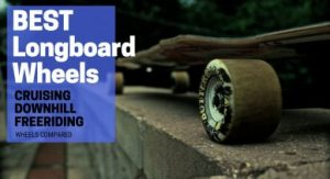 Best Longboard Wheels In 2019 (NEW Guide)